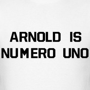 ARNOLD IS NUMERO UNO T-Shirts - Men's T-Shirt