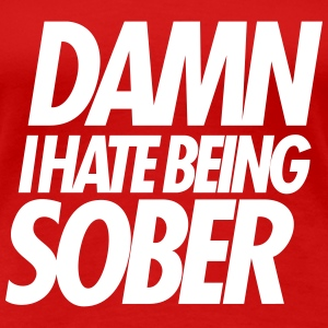 damn-i-hate-being-sober-t-shirts - Women's Premium T-Shirt