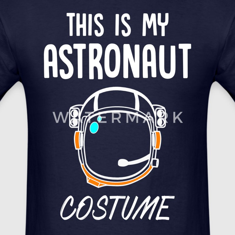 This is My Astronaut Costume T Shirt - Men's T-Shirt