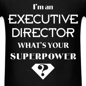 Executive Director - I'm an Executive Director. Wh - Men's T-Shirt