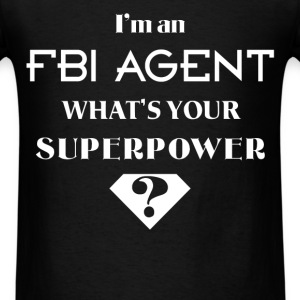 FBI Agent - I'm an FBI Agent. What's your superpow - Men's T-Shirt