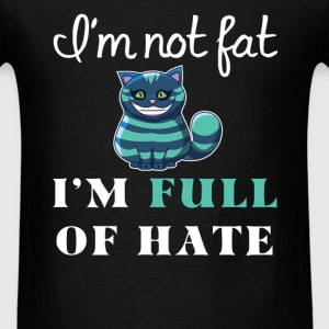 Fat - I'm not fat... I'm full of hate - Men's T-Shirt