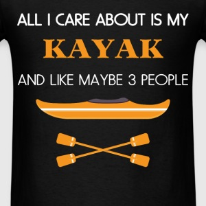 Kayak - All I care about is my Kayak and like mayb - Men's T-Shirt