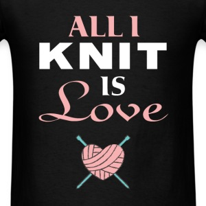 Knitting - All I knit is love - Men's T-Shirt