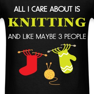 Knitting - All I care about is Knitting and like m - Men's T-Shirt