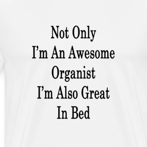 not_only_im_an_awesome_organist_im_also_ T-Shirts - Men's Premium T-Shirt
