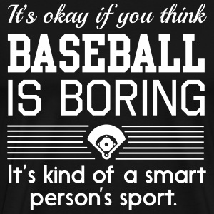 If you think baseball is boring. Smart sport T-Shirts - Men's Premium T-Shirt