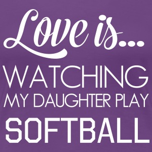 Love is watching my daughter play softball T-Shirts - Women's Premium T-Shirt