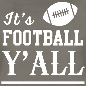 It's football y'all T-Shirts - Women's Premium T-Shirt