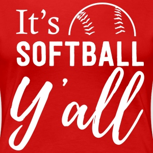 It's softball y'all T-Shirts - Women's Premium T-Shirt