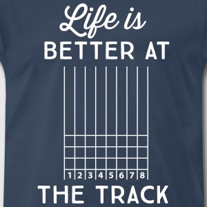 Life is better at the track T-Shirts - Men's Premium T-Shirt