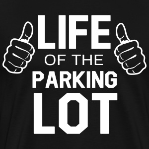 Life of the parking lot T-Shirts - Men's Premium T-Shirt