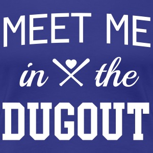 Meet me in the dugout T-Shirts - Women's Premium T-Shirt