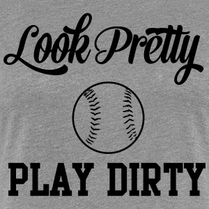 Look pretty Play Dirty. Softball T-Shirts - Women's Premium T-Shirt