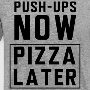 Push-ups now. Pizza Later T-Shirts - Men's Premium T-Shirt
