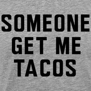 Someone get me tacos T-Shirts - Men's Premium T-Shirt