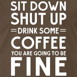 Sit down shut up drink some coffee T-Shirts - Men's Premium T-Shirt