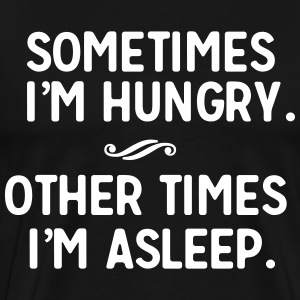 Sometimes I'm hungry other times I'm asleep T-Shirts - Men's Premium T-Shirt