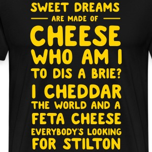 Sweet Dreams are made of Cheese T-Shirts - Men's Premium T-Shirt