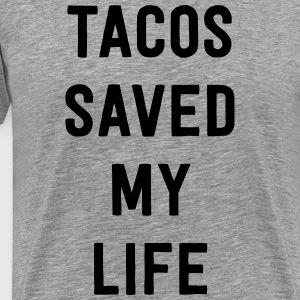 Tacos saved my life T-Shirts - Men's Premium T-Shirt