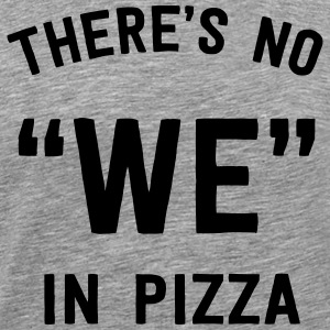 There's no we in pizza T-Shirts - Men's Premium T-Shirt