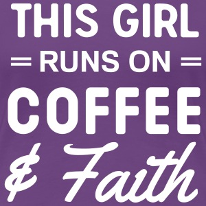 This girl runs on coffee and faith T-Shirts - Women's Premium T-Shirt