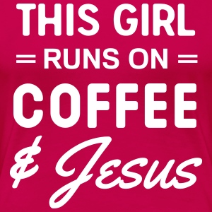 This girl runs on coffee and Jesus T-Shirts - Women's Premium T-Shirt