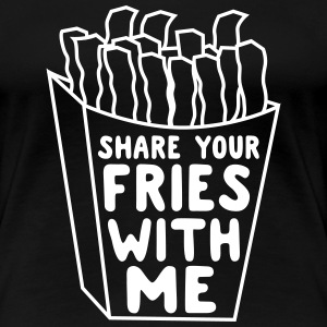Share your fries with me T-Shirts - Women's Premium T-Shirt