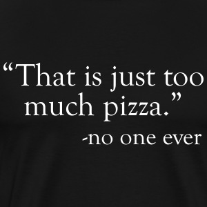 That is just too much pizza said no one ever T-Shirts - Men's Premium T-Shirt