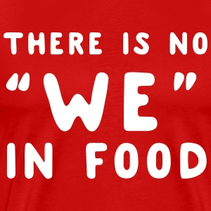 There's no we in food T-Shirts - Men's Premium T-Shirt