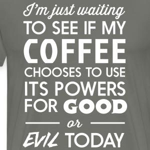 Waiting to see if my coffee uses powers for good T-Shirts - Men's Premium T-Shirt