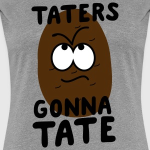 Taters gonna tate T-Shirts - Women's Premium T-Shirt