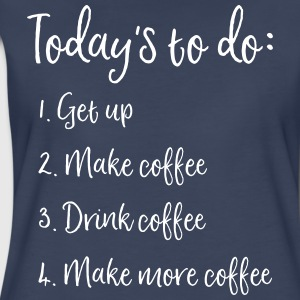 Today's to do. Get up. Make Coffee. Drink Coffee T-Shirts - Women's Premium T-Shirt
