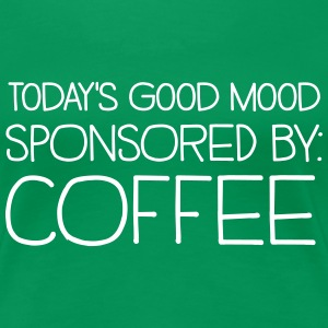 Today's good mood sponsored by coffee T-Shirts - Women's Premium T-Shirt