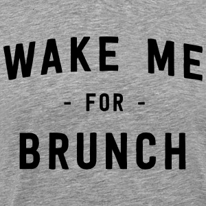 Wake me for brunch  T-Shirts - Men's Premium T-Shirt
