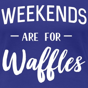 Weekends are for waffles T-Shirts - Women's Premium T-Shirt