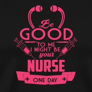 Be good to me Nurse - Men's Premium T-Shirt