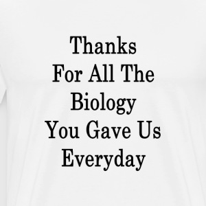 thanks_for_all_the_biology_you_gave_us_e T-Shirts - Men's Premium T-Shirt