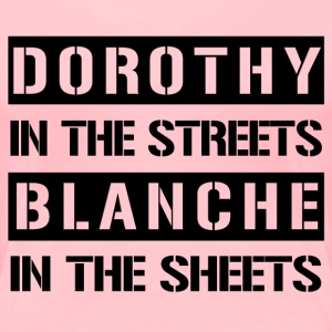Dorothy In The Streets, Blanche In The Sheets T-Shirts - Women's Premium T-Shirt