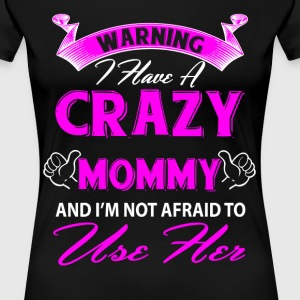 Warning I have a crazy mommy and I'm not afraid t T-Shirts - Women's Premium T-Shirt