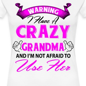 Warning I have a crazy grandma and I'm not afraid T-Shirts - Women's Premium T-Shirt