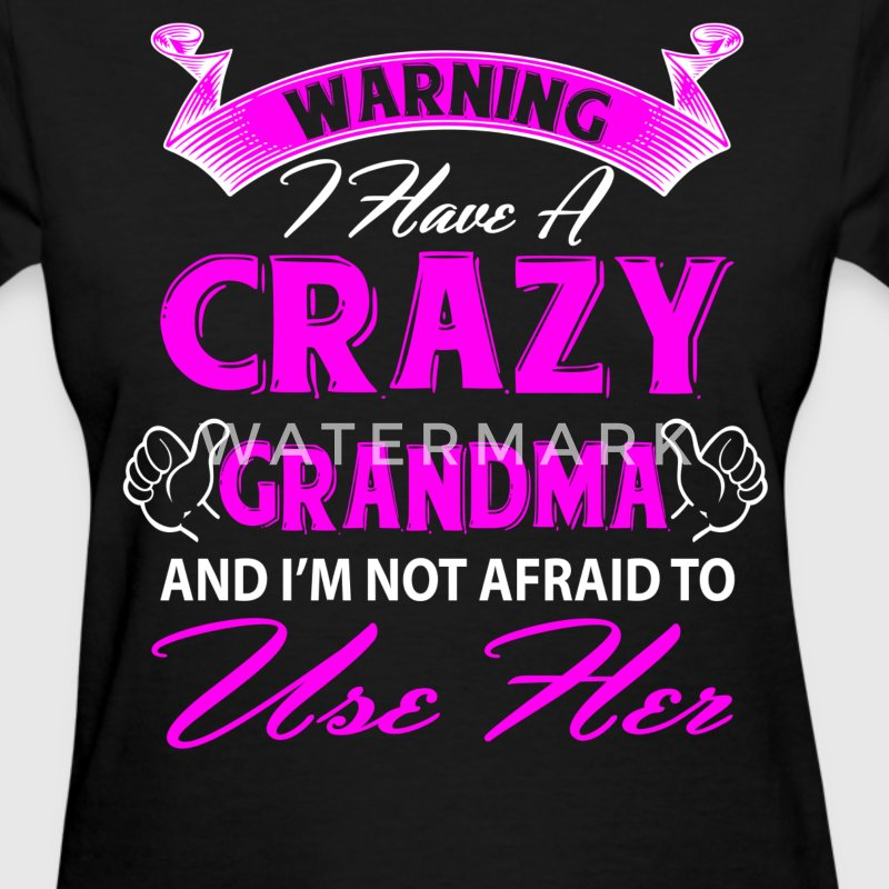 Warning I have a crazy grandma and I'm not afraid T-Shirts - Women's T-Shirt