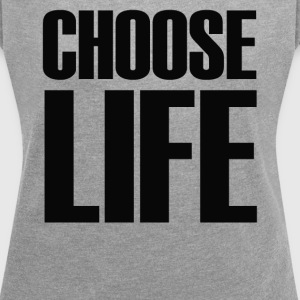 Choose Life - Women´s Roll Cuff T-Shirt