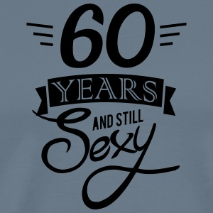 60 years and still sexy - Men's Premium T-Shirt