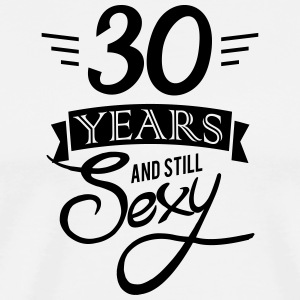 30 years and still sexy - Men's Premium T-Shirt