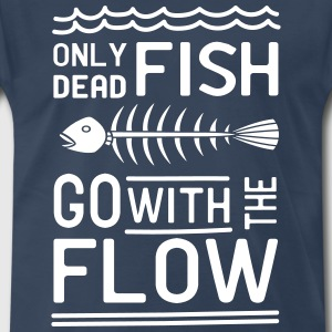 Only dead fish go with the flow T-Shirts - Men's Premium T-Shirt