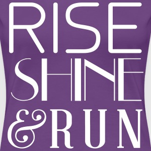 Rise Shine and Run T-Shirts - Women's Premium T-Shirt