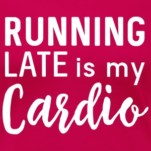Running late is my cardio T-Shirts - Women's Premium T-Shirt