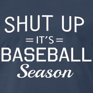 Shut up it's baseball season T-Shirts - Men's Premium T-Shirt