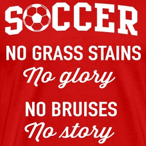 Soccer. No grass stains no glory. No bruises T-Shirts - Men's Premium T-Shirt